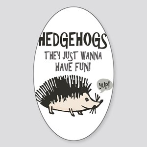 Hedgehog - Funny Saying Sticker (Oval)