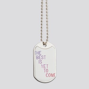 The best is yet to come Dog Tags