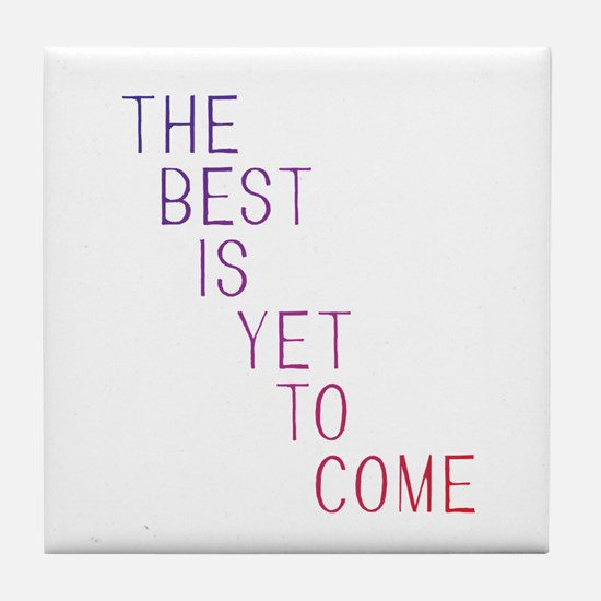 The best is yet to come Tile Coaster
