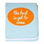 The best is yet to come baby blanket