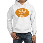 The best is yet to come Hoodie