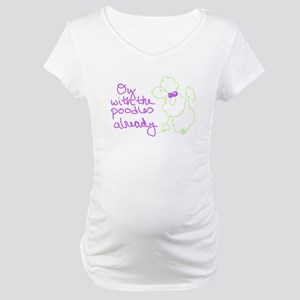 Oy with the poodles Maternity T-Shirt