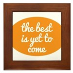 The best is yet to come Framed Tile