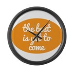 The best is yet to come Large Wall Clock