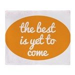 The best is yet to come Throw Blanket