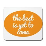 The best is yet to come Mousepad