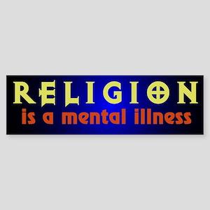 Religion is a Mental Illness Bumper Sticker