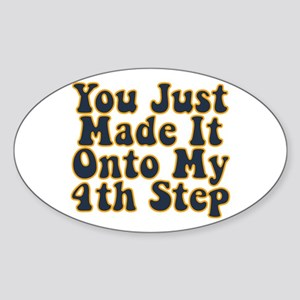 You Just Made It Onto My 4th Step Oval Sticker