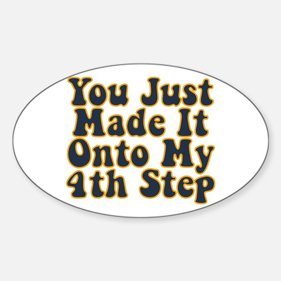 You Just Made It Onto My 4th Step Oval Decal