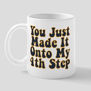 You Just Made It Onto My 4th Step Mug