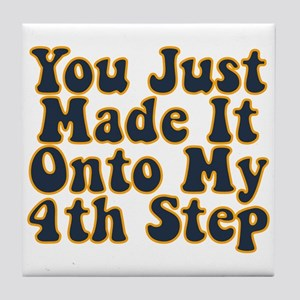 You Just Made It Onto My 4th Step Tile Coaster