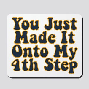You Just Made It Onto My 4th Step Mousepad