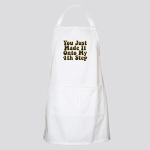 You Just Made It Onto My 4th Step BBQ Apron