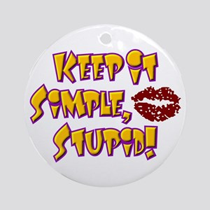 Keep It Simple Stupid KISS Ornament (Round)
