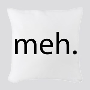 meh - saying of indifference Woven Throw Pillow