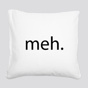 meh - saying of indifference Square Canvas Pillow