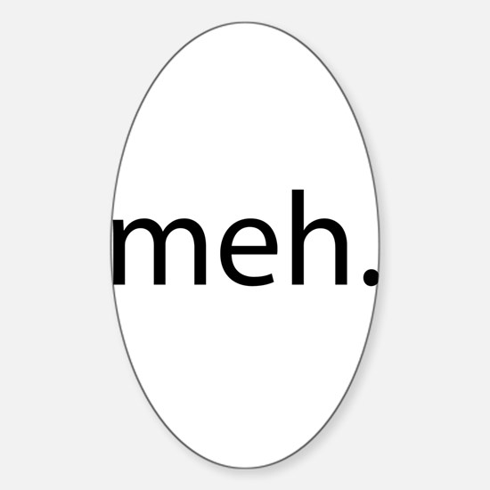 meh - saying of indifference Sticker (Oval)