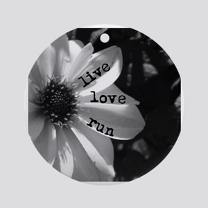 Live Love Run by Vetro Designs Round Ornament