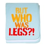 BUT WHO WAS LEGS baby blanket