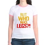 BUT WHO WAS LEGS T-Shirt