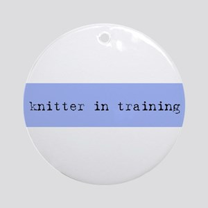 Knitter In Training Ornament (Round)