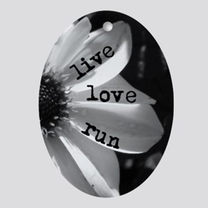 Live Love Run by Vetro Jewelry & Des Oval Ornament