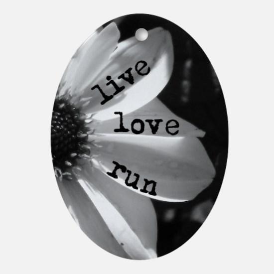 Live Love Run by Vetro Jewelry & Des Oval Ornament
