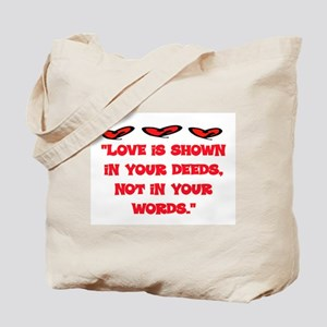 LOVE IS SHOWN IN DEEDS Tote Bag