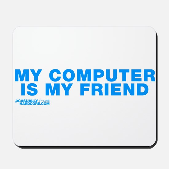 My Computer Is My Friend Mousepad