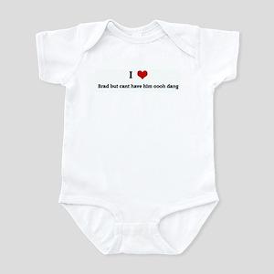 I Love Brad but cant have him Infant Bodysuit