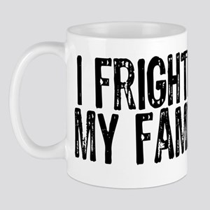 I FRIGHTEN Mug