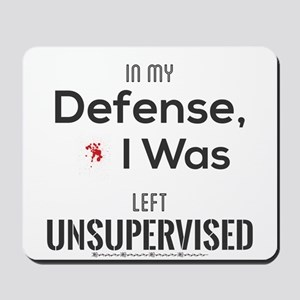 In My Defense, I Was Left Unsupervised. Mousepad