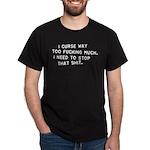 I Curse Way Too Fucking Much Dark T-Shirt