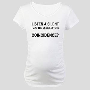Listen and Silent Maternity T-Shirt