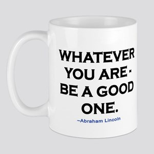 BE A GOOD ONE! Mug