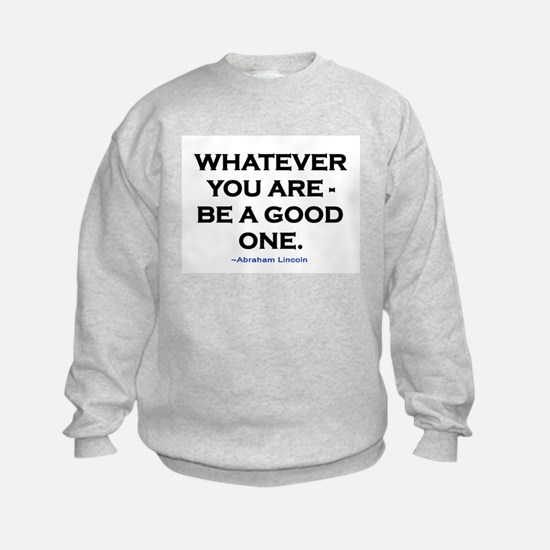 BE A GOOD ONE! Sweatshirt
