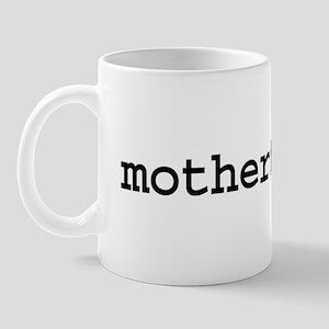 motherfucker. Mug