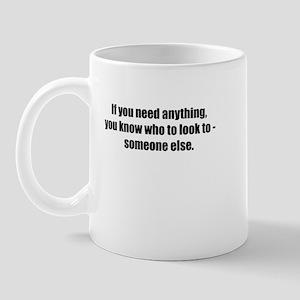 If You Need Anything Mug