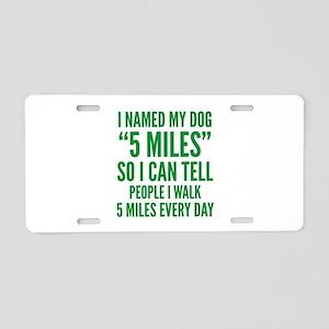 "I Named My Dog ""5 Miles"" Aluminum License Plate"