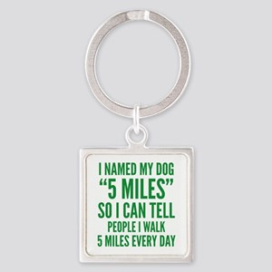 "I Named My Dog ""5 Miles"" Square Keychain"