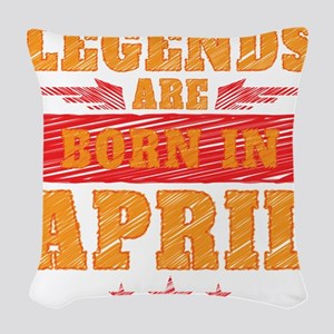 Legends Are Born In April Woven Throw Pillow