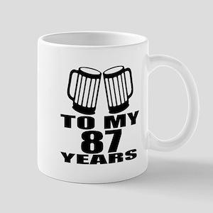 To My 87 Years Birthday Designs 11 oz Ceramic Mug