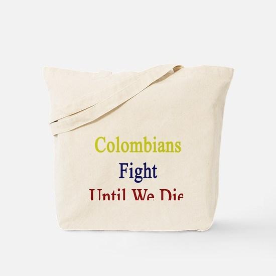 Colombians Fight Until We Die Tote Bag