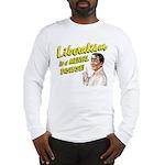 Liberalism Is A Mental Disease Long Sleeve T-Shirt