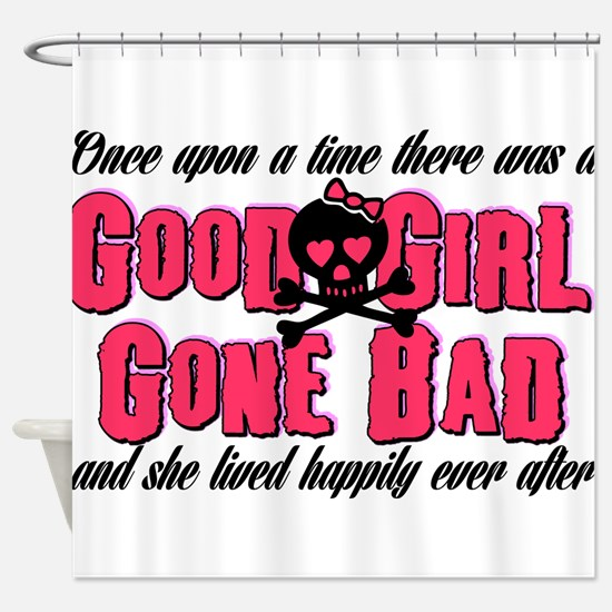Good Girl Gone Bad Shower Curtain