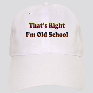 That's Right, I'm Old School Cap