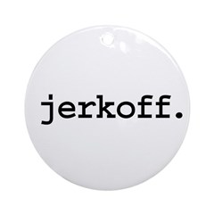 jerkoff. Ornament (Round)