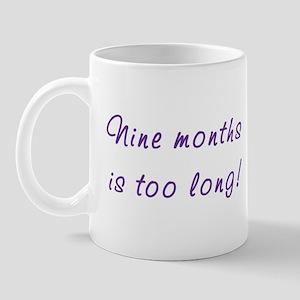 Nine months is too long! Mug
