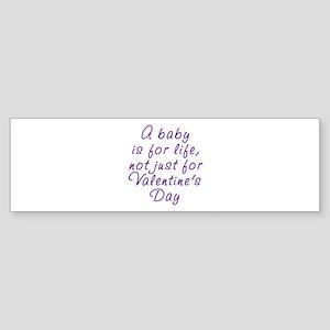 Baby not just for Valentine's Bumper Sticker