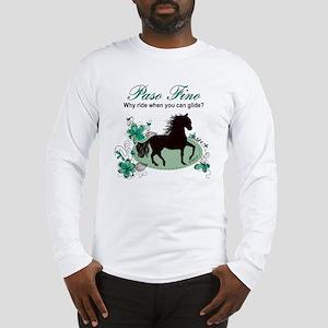 Paso Fino - Why Ride When You  Long Sleeve T-Shirt